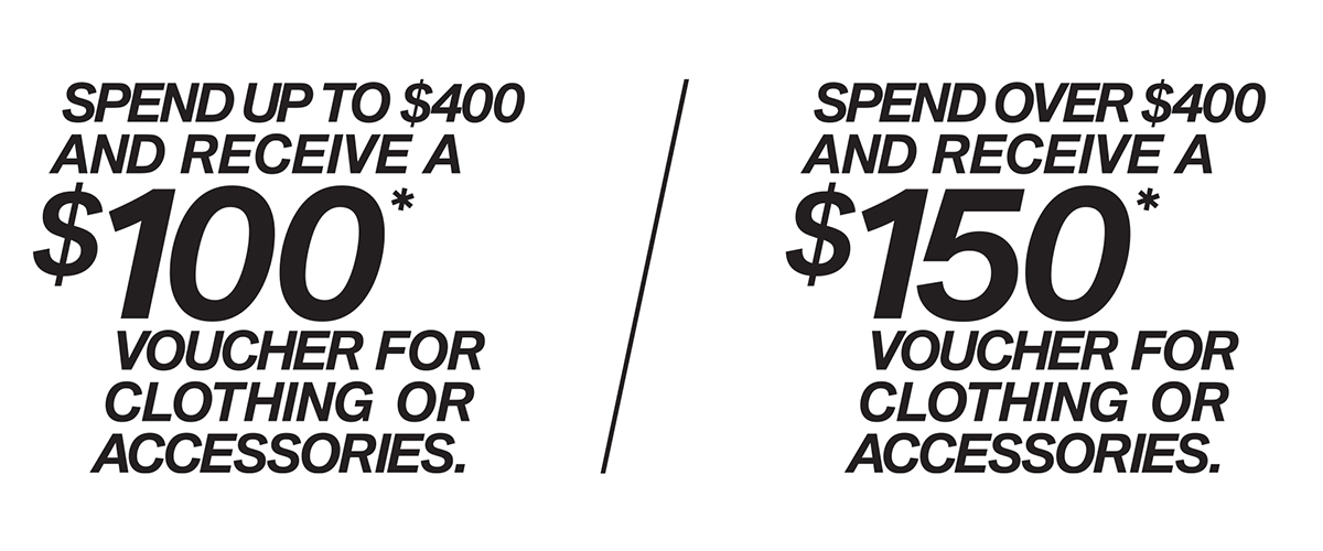 Spend up to $400 recieve a $100 gift voucher. Spend over $400 receive a $150 gift voucher